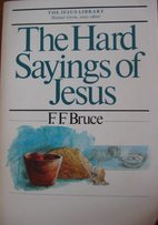 The Hard Sayings of Jesus by F. F. Bruce