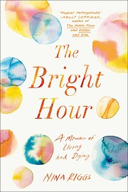 The Bright Hour: A Memoir of Living and…