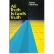 All Truth Is God's Truth de Arthur F. Holmes