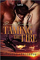 Taming the Fire (Fire Riders, #1) by Mechele…