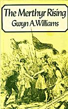 The Merthyr Rising by Gwyn A. Williams