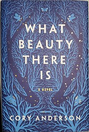 What Beauty There Is: A Novel de Cory…