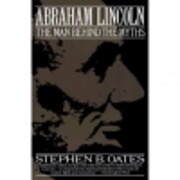 Abraham Lincoln: The Man Behind the Myths…
