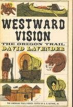 Westward Vision; The Oregon Trail by David…
