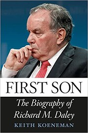 First Son: The Biography of Richard M. Daley…