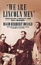 We Are Lincoln Men: Abraham Lincoln and His…