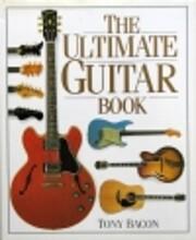 The Ultimate Guitar Book de Tony Bacon