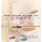 The Home Guide to Craft by Katherine Sorrell