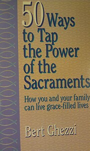 50 Ways to Tap the Power of the Sacraments…