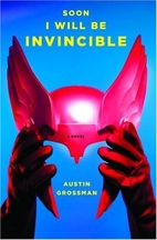 Soon I Will Be Invincible: A Novel by Austin…