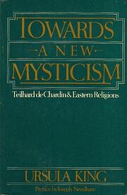 Towards a New Mysticism: Teilhard De Chardin…