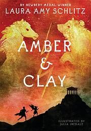 Amber and Clay von Laura Amy Schlitz