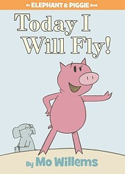 Today I Will Fly! (An Elephant and Piggie…