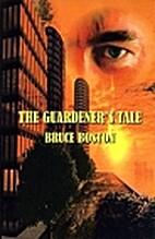The Guardener's Tale by Bruce Boston