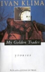 My Golden Trades: Stories de Ivan Klima