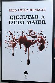 Ejecutar a Otto Maier av Paco López Mengual