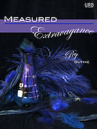 Measured Extravagance by Peg Duthie