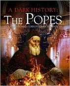 Dark history of the Popes : vice, murder and…