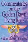 Commentaries on the Golden Dawn Flying Rolls - Various
