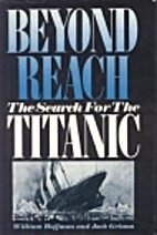Beyond Reach: The Search for the Titanic by…