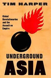 Underground Asia: Global Revolutionaries and…