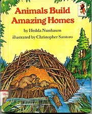 Animals Build Amazing Homes de Hedda…