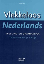 Vlekkeloos Nederlands. Spelling en grammatica. Taalniveau 3F en 4F - Di ck PAK