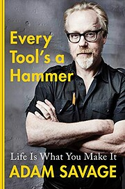 Every Tool's a Hammer: Life Is What You Make…