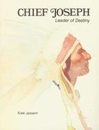 Chief Joseph, Leader of Destiny by Kate…