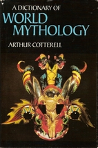 A Dictionary of World Mythology by Arthur…