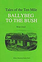 Tales of the Ten Mile : Ballybeg to the bush…