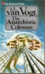 The anarchistic colossus - A. E. Van Vogt