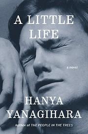 A Little Life: A Novel de Hanya Yanagihara