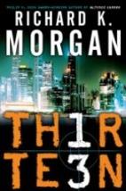 Thirteen by Richard K. Morgan
