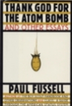 Thank God for the Atom Bomb by Paul Fussell
