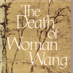 the death of woman wang The climax of the entire book, however, is the far sadder reality of woman wang, whose sordid life, death, and aftermath close the book (116‑39).