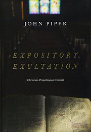 Expository Exultation: Christian Preaching…