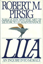 Lila: An Inquiry into Morals by Robert Pirsig
