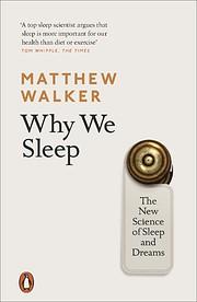 Why We Sleep: The New Science of Sleep and…