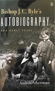 Bishop J. C. Ryle's Autobiography the Early…