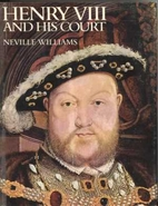 Henry VIII and His Court by Neville Williams