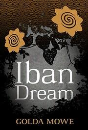 Iban Dream – tekijä: Golda Mowe