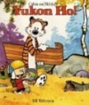 Yukon Ho!: Calvin & Hobbes Series: Book Four…