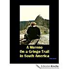 A Moreno on a Gringo Trail in South America…