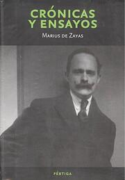 Crónicas y ensayos de Marius de Zayas