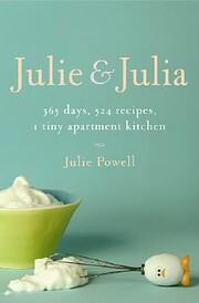 Julie & Julia, 365 days, 524 recipes, 1 tiny…