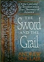 The Sword and the Grail: Of the Grail and the Templars and a True Discovery of America - Andrew Sinclair