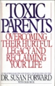 Toxic Parents: Overcoming Their Hurtful…
