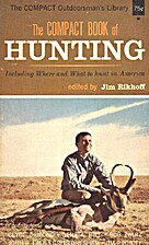 The Compact Book of Hunting by Jim Rikhoff