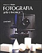 Fotografia. Arte e tecnica by Alfred A.…
